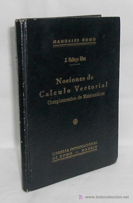 J. GALLEGO DÍAZ.- NOCIONES DE CÁLCULO VECTORIAL Y COMPLEMENTOS DE MATEMÁTICAS. (Libros de Lance - Ciencias, Manuales y Oficios - Física, Química y Matemáticas)